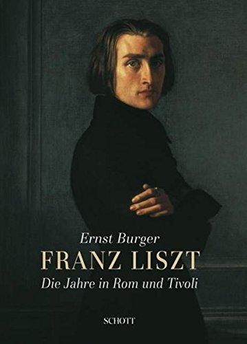 Franz Liszt: Die Jahre in Rom und Tivoli. Ausgabe mit CD.