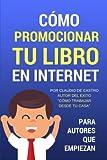 Cómo promocionar tu libro en Internet: Para autores que empiezan (Convierta su libro en un Best Seller) (Volume 4) (Spanish Edition)