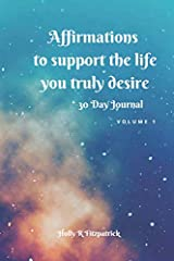 Affirmations to support the life you truly desire: 30 Day Journal Volume 1 Paperback