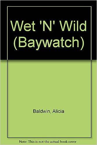 Book Wet 'n' Wild (Baywatch) by Alicia Baldwin (1996-04-30)