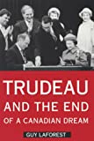 Trudeau and the End of a Canadian Dream, Laforest, Guy, 0773513221