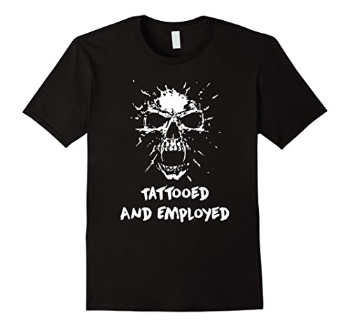 Mens Funny Tattoo tee Tattooed and Employed for Tattooed ...