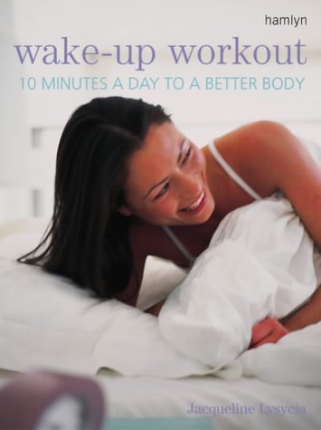 Wake-Up Workout : 10 Minutes a Day to a Better Body