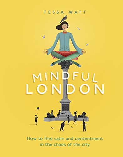 Mindful London: How to Find Calm and Contentment in the Chaos of the City
