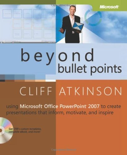 Beyond Bullet Points: Using Microsoft? Office PowerPoint? 2007 to Create Presentations That Inform, Motivate, and Inspire 2nd edition by Atkinson, Cliff (2007) Taschenbuch