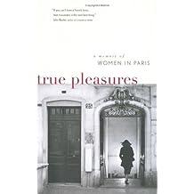 True Pleasures: Memoir of Women in Paris, A