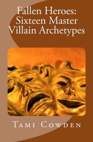 Fallen Heroes: Sixteen Master Villain Archetypes by Tami D. Cowden (2011-07-29)