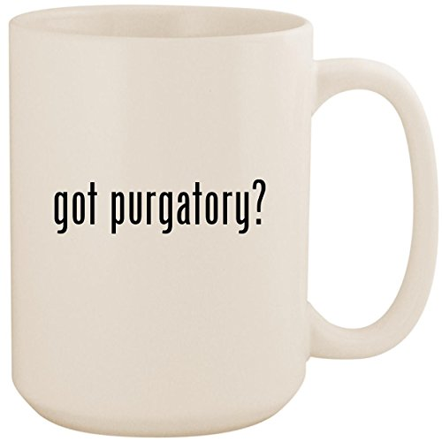 got purgatory? - White 15oz Ceramic Coffee Mug Cup