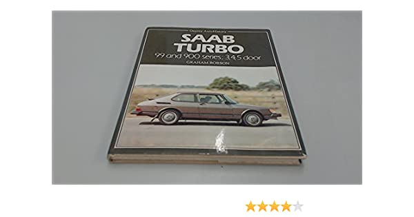 Saab Turbo: 99 and 900 Series, 3, 4, 5 Door: Graham Robson: 9780850455021: Amazon.com: Books