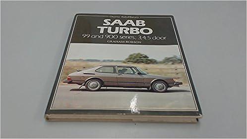 Saab Turbo: 99 and 900 Series, 3, 4, 5 Door: Graham Robson: 9780850455021: Amazon.com: Books