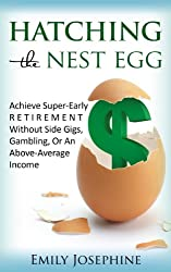 Hatching The Nest Egg: Achieve Super-Early Retirement Without Side Gigs, Gambling, Or An Above-Average Income (English Edition)
