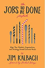 The Jobs To Be Done Playbook: Align Your Markets, Organization, and Strategy Around Customer Needs Kindle Edition