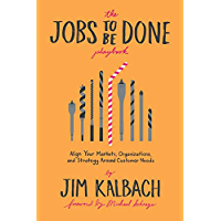 The Jobs To Be Done Playbook: Align Your Markets, Organization, and Strategy Around Customer Needs (English Edition)