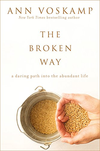 The Broken Way: A Daring Path into the Abundant Life ()