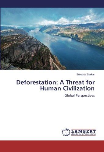 Deforestation: A Threat for Human Civilization: Global Perspectives