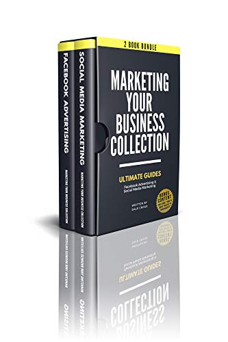 MARKETING YOUR BUSINESS: Ultimate Guides to Facebook Advertising & Social Media Marketing