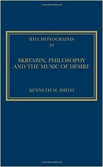 Skryabin, Philosophy and the Music of Desire (Royal Musical Association Monographs)