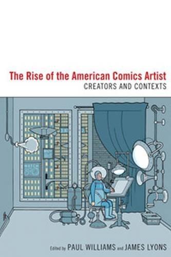 The Rise of the American Comics Artist: Creators and Contexts ebook