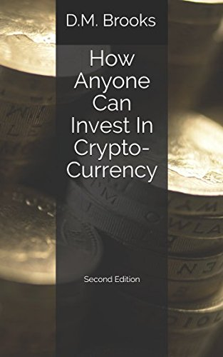 How Anyone Can Invest In Crypto-Currency: The Non-Techie Guide to Investing Successfully in Bitcoin and other Crypto-Coins