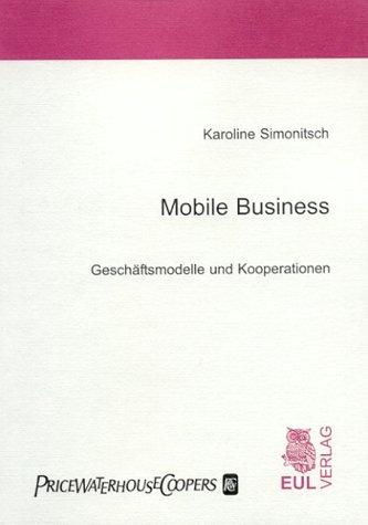 Mobile Business: Geschäftsmodelle und Kooperationen Broschiert – 1. September 2003 Karoline Simonitsch Otto Petrovic Josef Eul Verlag 3899361407