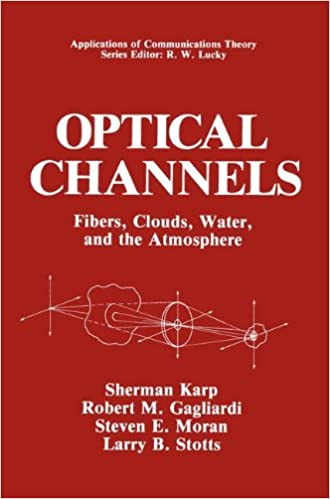 Optical Channels: Fibers, Clouds, Water, and the Atmosphere (Applications of Communications Theory)