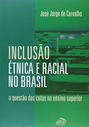 Inclusão Étnica e Racial no Brasil. A Questão das Cotas no Ensino Superior