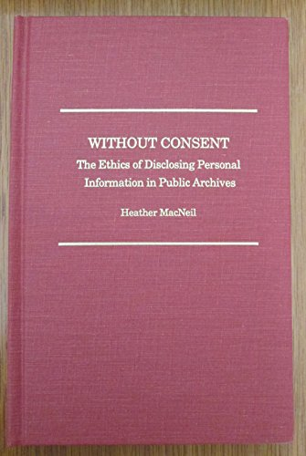 Without Consent: The Ethics of Disclosing Personal Information in Public Archives (Society of American Archivists)