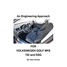 An Engineering Approach: For Volkswagen Golf MK6 TDI and DSG