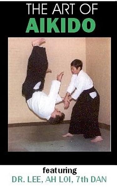 Amazon Com The Art Of Aikido Dvd Dr Lee Ah Loi Ah Loi Dr Lee Dr Lee Ah Loi Paul Crompton Movies Tv