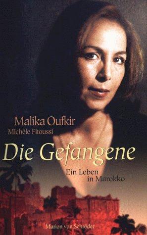 Die Gefangene. Ein Leben in Marokko. Gebundenes Buch – 1. Januar 1999 Malika Oufkir Michèle Fitoussi Christiane Filius-Jehne Marion von Schröder