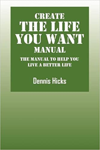 Book Create the Life You Want Manual: The Manual to Help You Live a Better Life by Dennis Hicks (2011-08-08)