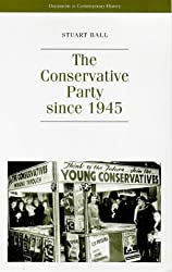 The Conservative Party Since 1945 (Documents in Contemporary History)