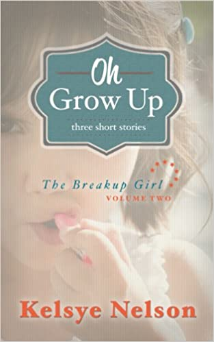 Kostenlose Hörbücher in den iPod laden Oh Grow Up: Three Stories about Girls (The Breakup Girl Book 2) PDF by Kelsye Nelson