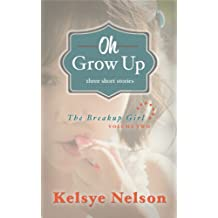 Oh Grow Up: Three Stories about Girls (The Breakup Girl Book 2)