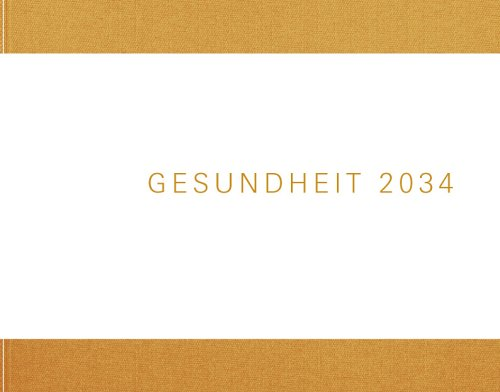 Zukunftsstudie Gesundheit 2034: Chancen, Risiken und Nebenwirkungen
