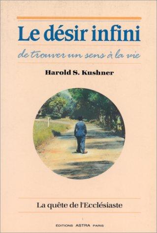Le Désir infini de trouver un sens à la vie : La Quête de l'Ecclésiaste Broché – 1 novembre 1996 Harold S. Kushner Astra 2920083287 Religion - Spiritualité