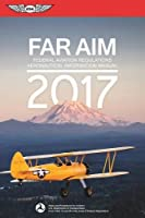 FAR/AIM 2017: Federal Aviation Regulations / Aeronautical Information Manual (FAR/AIM series)
