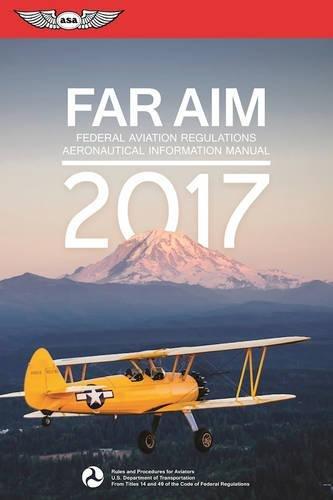 B.E.S.T FAR/AIM 2017: Federal Aviation Regulations / Aeronautical Information Manual (FAR/AIM series) Z.I.P
