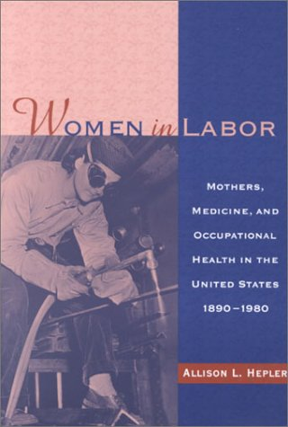 WOMEN IN LABOR: MOTHERS, MEDICINE, AND OCCUPATIONAL HEAL (WOMEN & HEALTH C&S PERSPECTIVE)