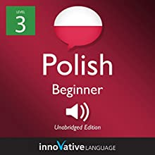 Learn Polish - Level 3: Beginner Polish: Volume 1: Lessons 1-25 Audiobook by  Innovative Language Learning LLC Narrated by  PolishPod101.com
