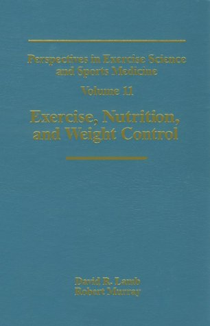 Exercise, Nutrition, and Weight Control (PERSPECTIVES IN EXERCISE SCIENCE AND SPORTS MEDICINE)