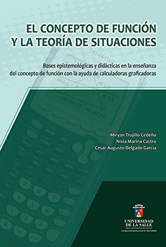 El concepto de función y la teoría de situaciones: Bases epistemológicas y didácticas en la enseñanza del concepto de la...