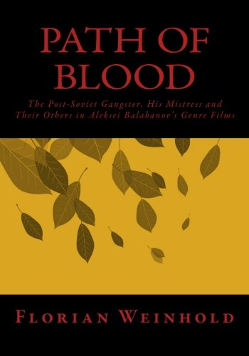Path of Blood: The Post-Soviet Gangster, His Mistress and Their Others in Aleksei Balabanov's Genre Films (Thinking Outs