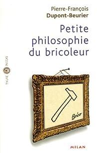 Petite philosophie du bricoleur par Pierre-François Dupont-Beurier