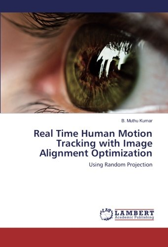 Download Real Time Human Motion Tracking with Image Alignment Optimization: Using Random Projection pdf epub