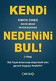 img - for Kendi Nedenini Bul! (1. Kitap); Sizi Hayat Amaciniza Ulastiracak Olan Gercek Duyguyu Kesfedin! book / textbook / text book