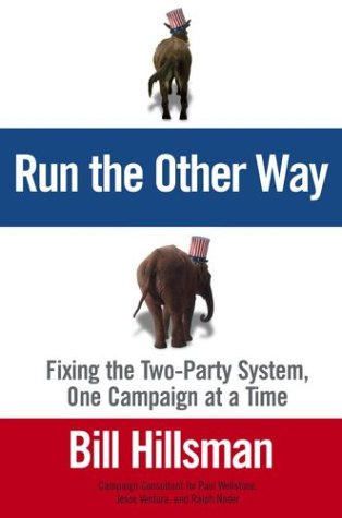 Read Online Run the Other Way: Fixing the Two-Party System, One Campaign at a Time pdf epub