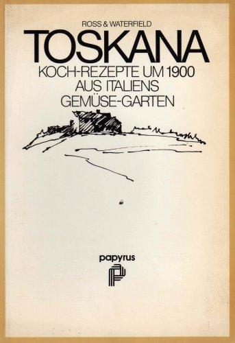 Toskana. Koch-Rezepte um 1900 aus Italiens Gemüse-Garten