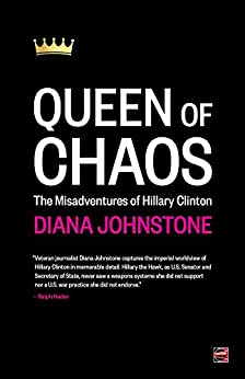 Queen of Chaos: The Misadventures of Hillary Clinton by [Johnstone, Diana]