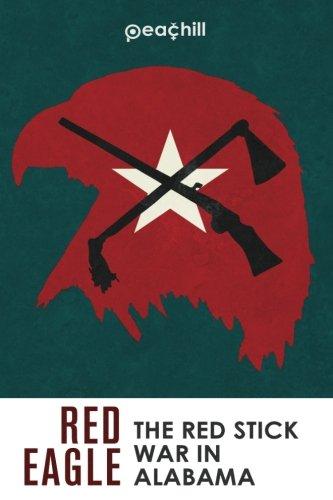 Red Eagle: The Red Stick War of Alabama pdf